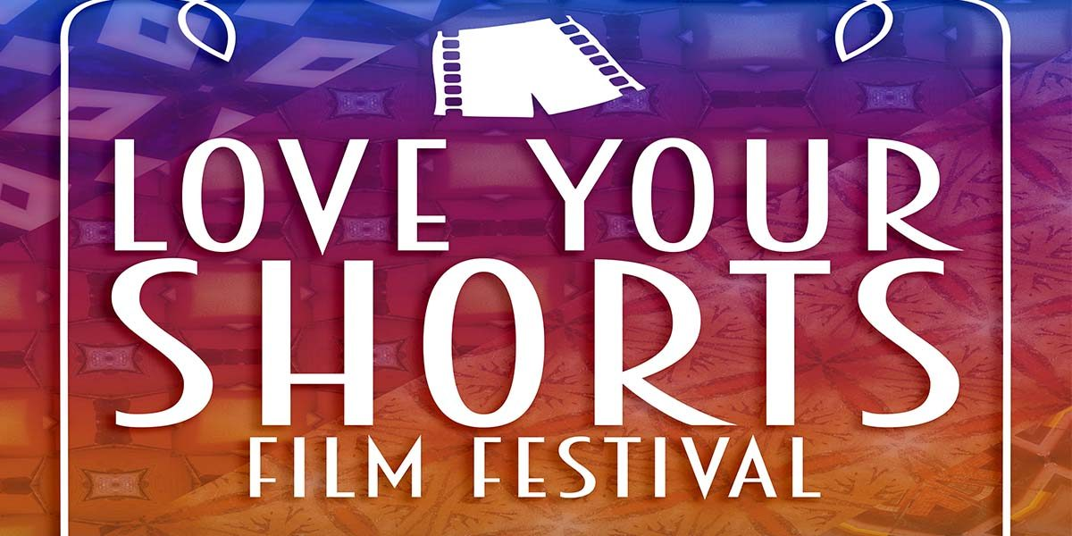 Love Your Shorts Film Festival 2019